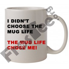 I didnt choose the mug life
